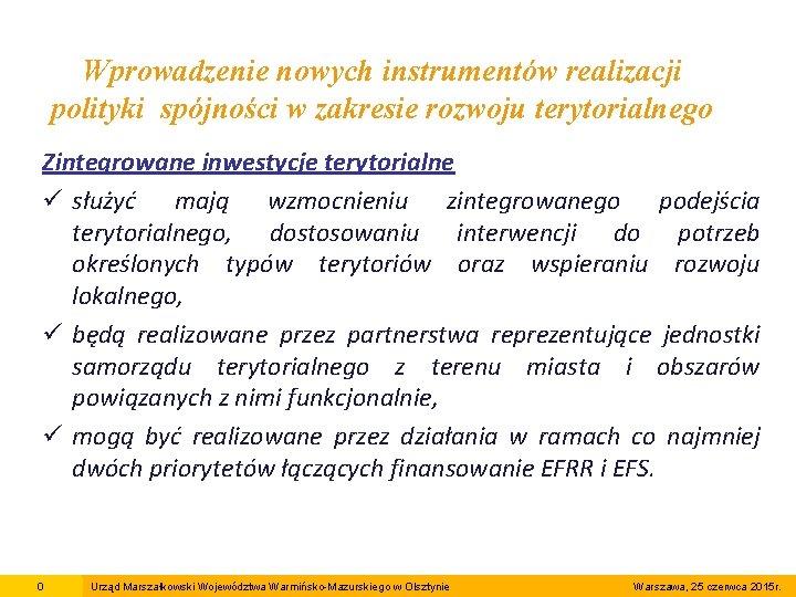 Wprowadzenie nowych instrumentów realizacji polityki spójności w zakresie rozwoju terytorialnego Zintegrowane inwestycje terytorialne ü