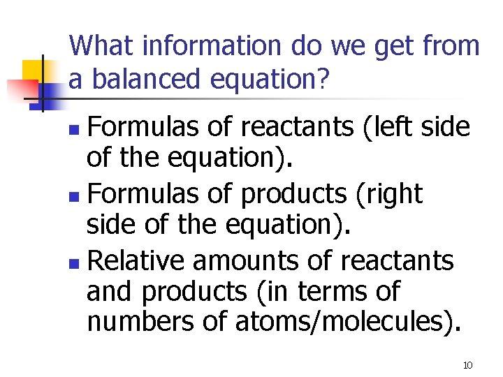 What information do we get from a balanced equation? Formulas of reactants (left side