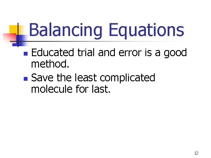 Balancing Equations Educated trial and error is a good method. n Save the least