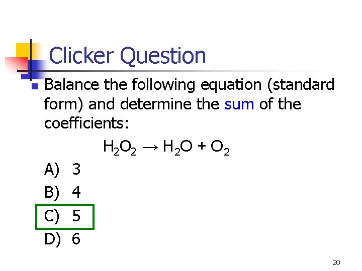 Clicker Question n Balance the following equation (standard form) and determine the sum of