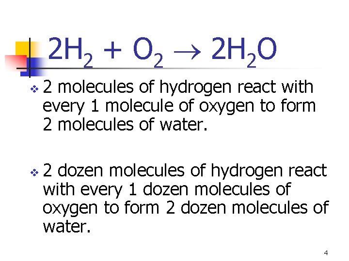 2 H 2 + O 2 2 H 2 O v v 2 molecules