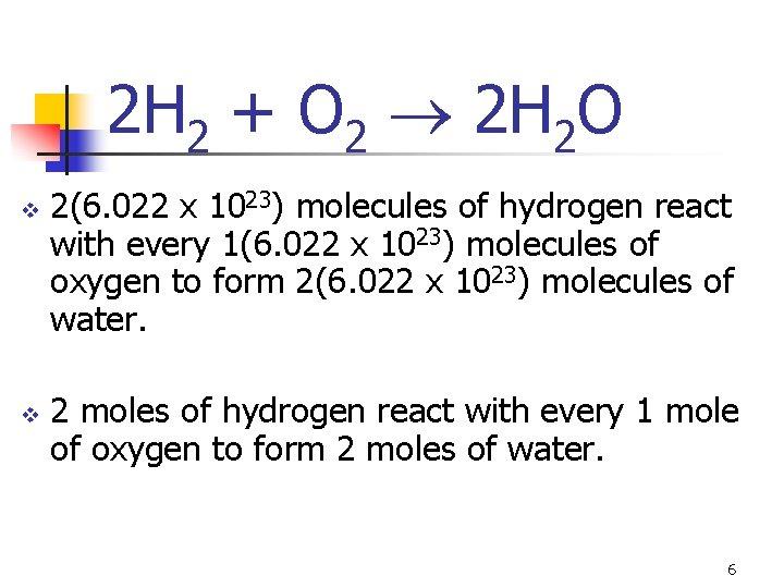 2 H 2 + O 2 2 H 2 O v v 2(6. 022