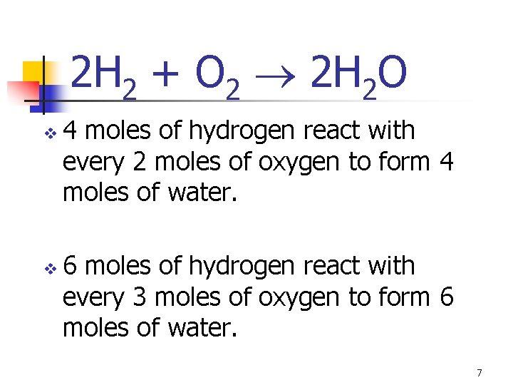 2 H 2 + O 2 2 H 2 O v v 4 moles