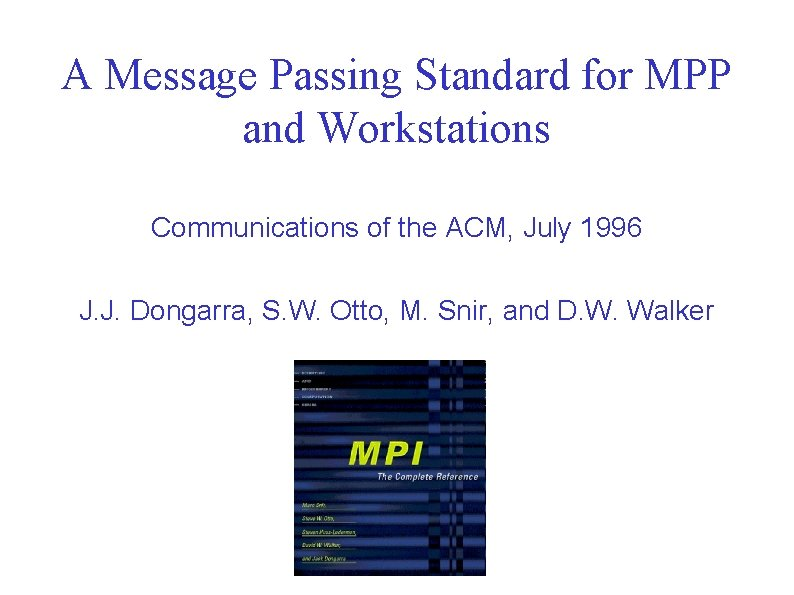 A Message Passing Standard for MPP and Workstations Communications of the ACM, July 1996