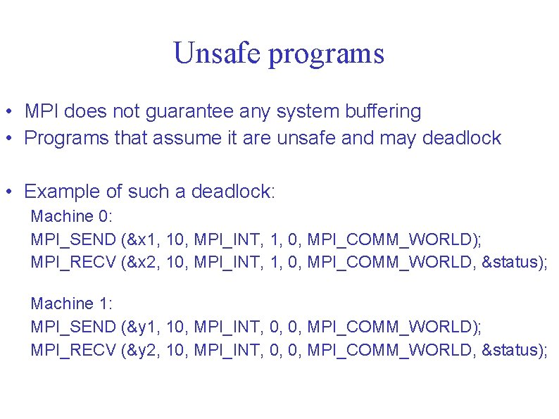 Unsafe programs • MPI does not guarantee any system buffering • Programs that assume