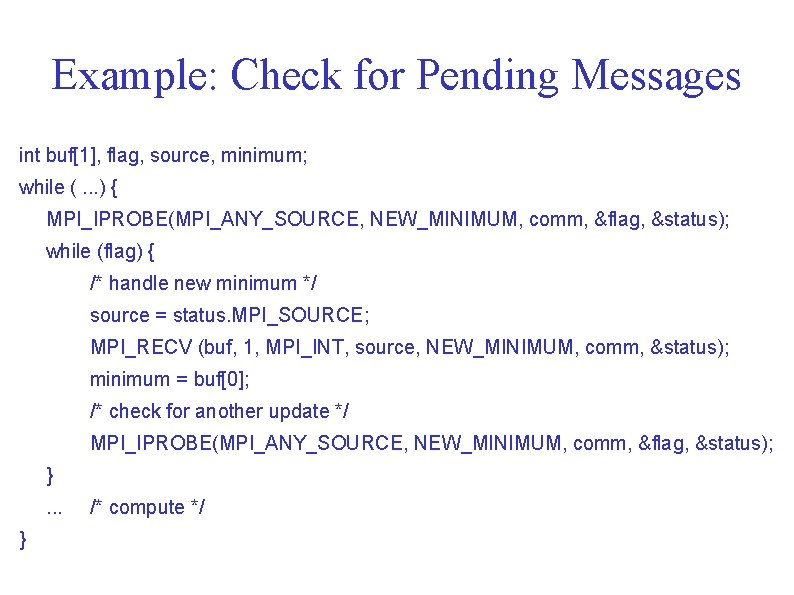 Example: Check for Pending Messages int buf[1], flag, source, minimum; while (. . .
