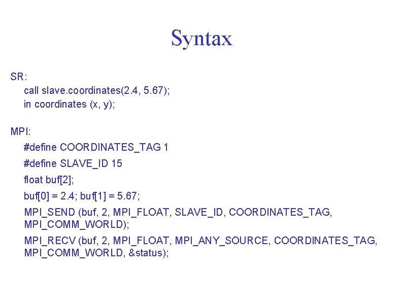Syntax SR: call slave. coordinates(2. 4, 5. 67); in coordinates (x, y); MPI: #define