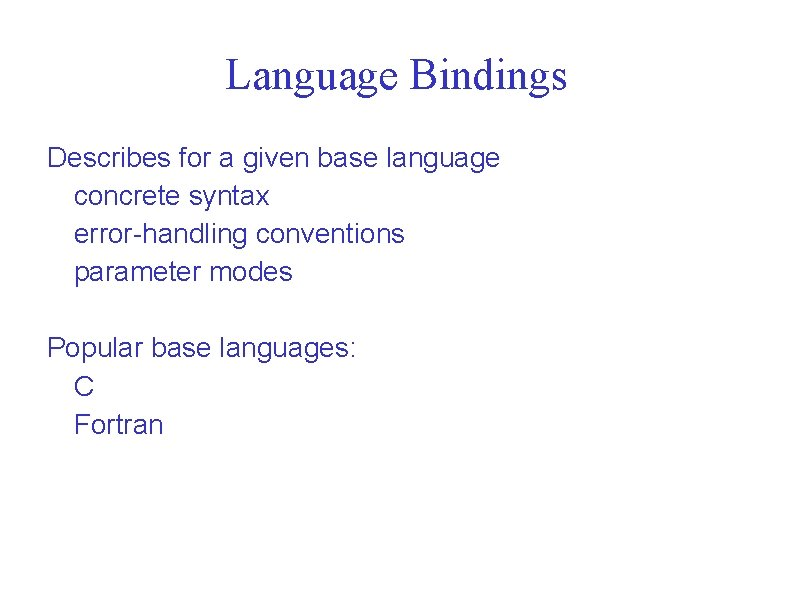 Language Bindings Describes for a given base language concrete syntax error-handling conventions parameter modes