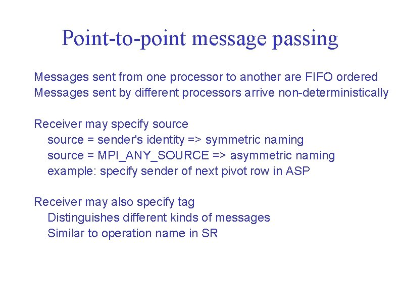 Point-to-point message passing Messages sent from one processor to another are FIFO ordered Messages