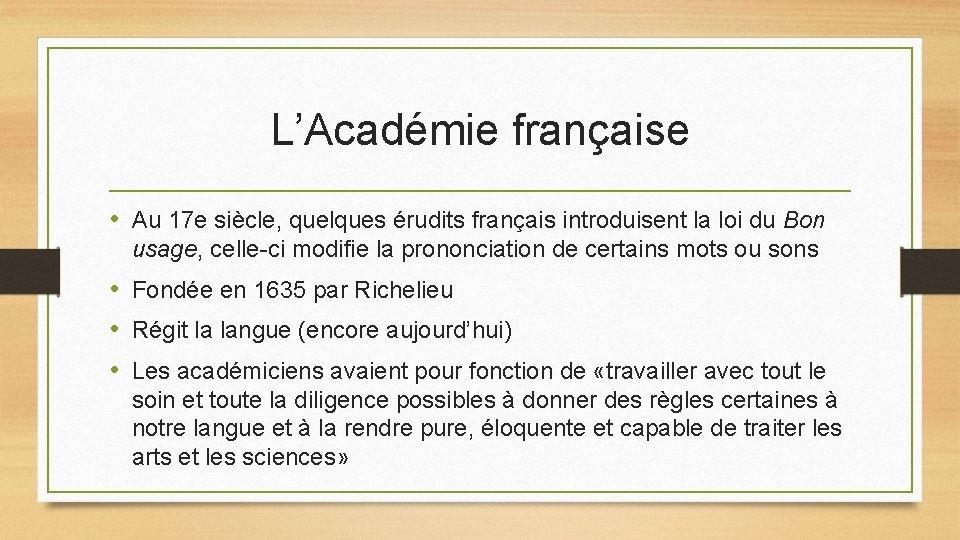 L'Académie française • Au 17 e siècle, quelques érudits français introduisent la loi du