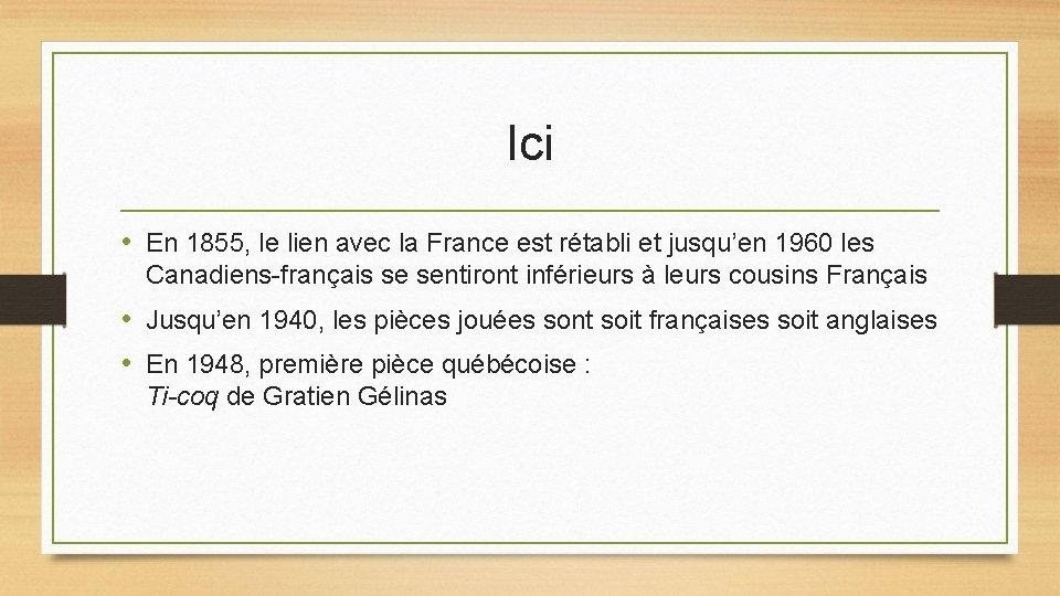 Ici • En 1855, le lien avec la France est rétabli et jusqu'en 1960