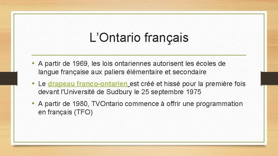 L'Ontario français • A partir de 1969, les lois ontariennes autorisent les écoles de