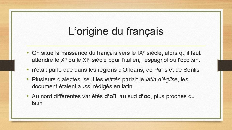 L'origine du français • On situe la naissance du français vers le IXe siècle,