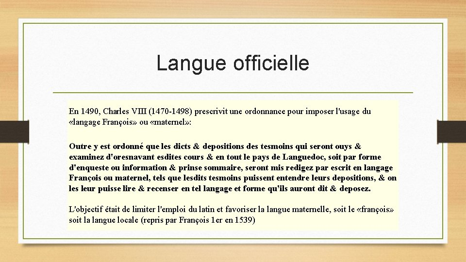 Langue officielle En 1490, Charles VIII (1470 -1498) prescrivit une ordonnance pour imposer l'usage