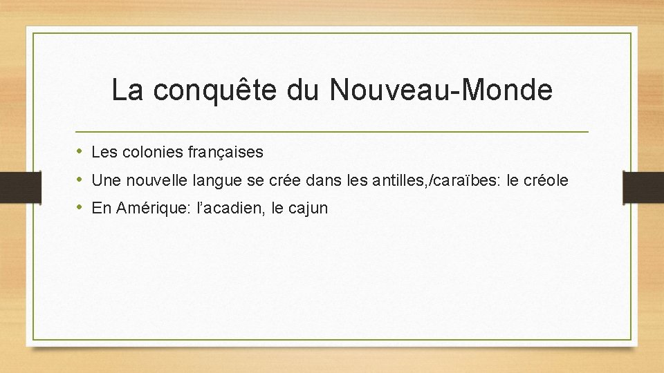 La conquête du Nouveau-Monde • Les colonies françaises • Une nouvelle langue se crée