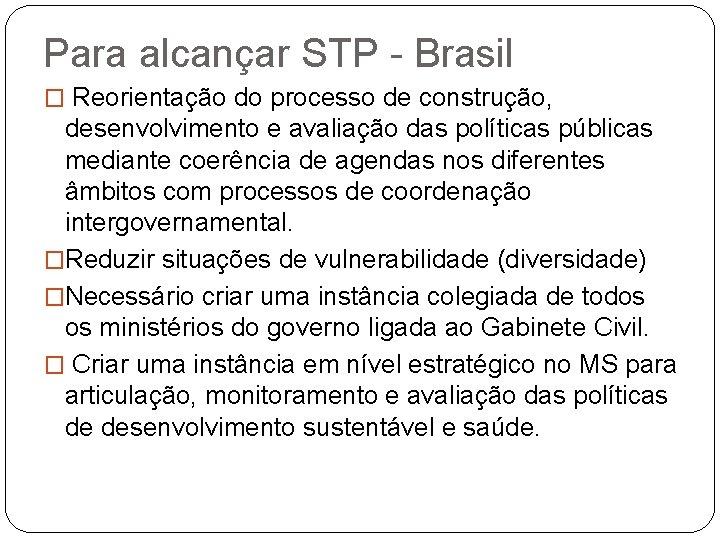 Para alcançar STP - Brasil � Reorientação do processo de construção, desenvolvimento e avaliação