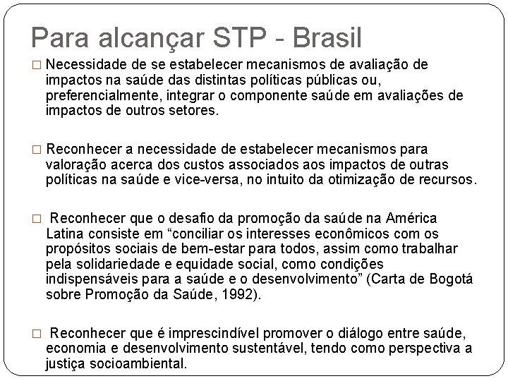 Para alcançar STP - Brasil � Necessidade de se estabelecer mecanismos de avaliação de