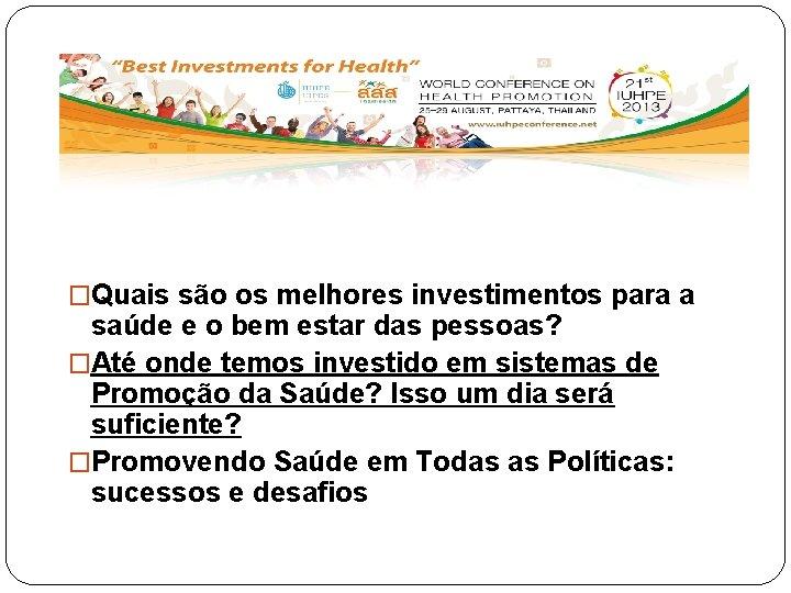 �Quais são os melhores investimentos para a saúde e o bem estar das pessoas?