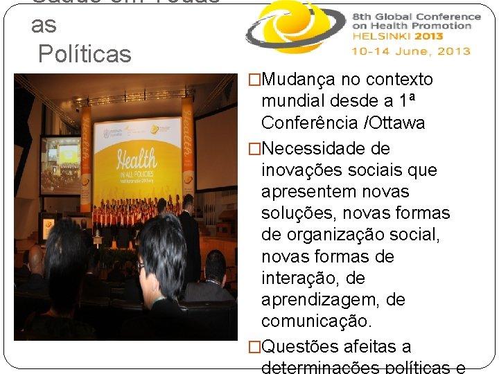 Saúde em Todas as Políticas �Mudança no contexto mundial desde a 1ª Conferência /Ottawa