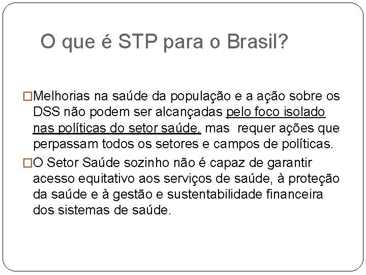 O que é STP para o Brasil? �Melhorias na saúde da população e a
