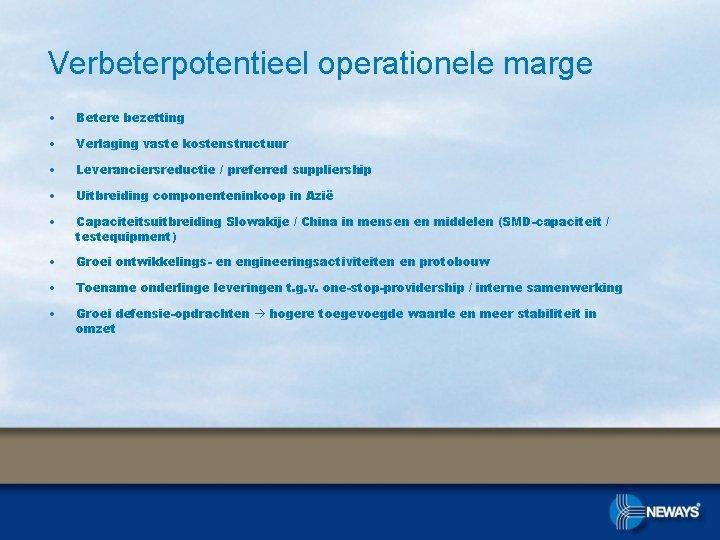 Verbeterpotentieel operationele marge • Betere bezetting • Verlaging vaste kostenstructuur • Leveranciersreductie / preferred