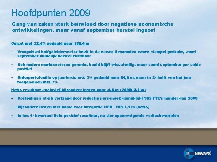 Hoofdpunten 2009 Gang van zaken sterk beïnvloed door negatieve economische ontwikkelingen, maar vanaf september