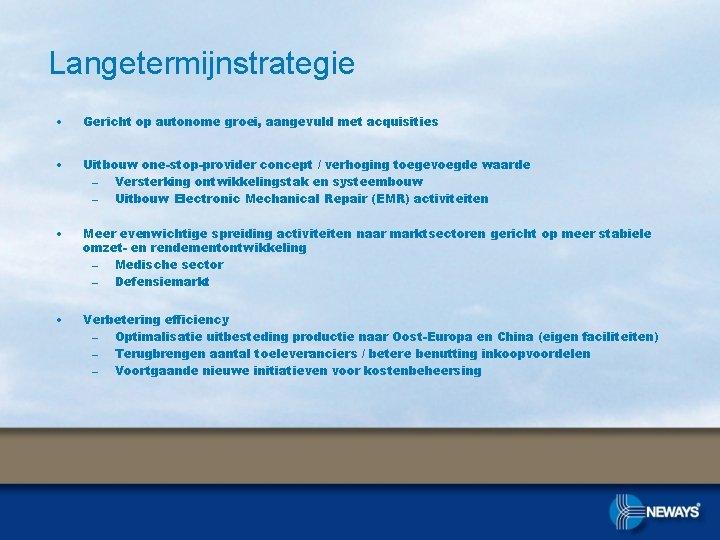 Langetermijnstrategie • Gericht op autonome groei, aangevuld met acquisities • Uitbouw one-stop-provider concept /