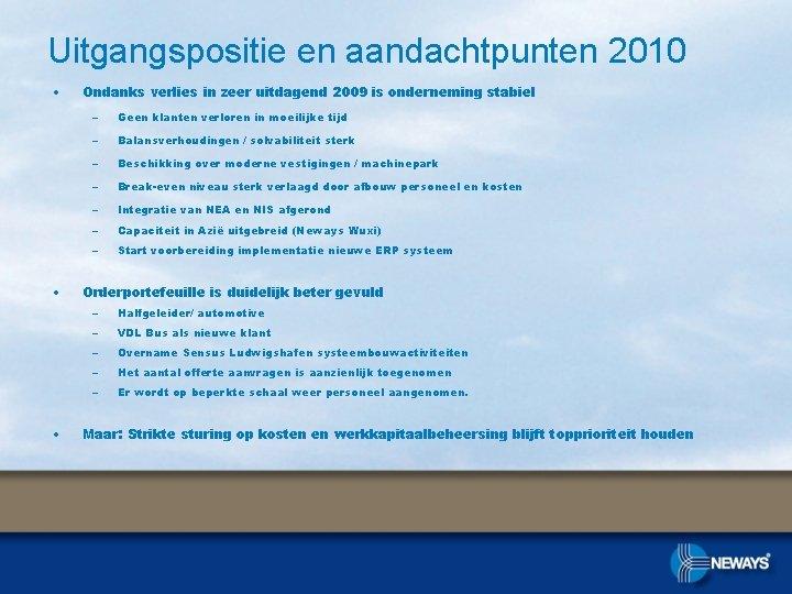 Uitgangspositie en aandachtpunten 2010 • • • Ondanks verlies in zeer uitdagend 2009 is