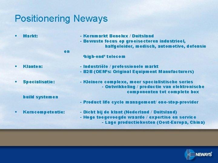 Positionering Neways • Markt: en - Kernmarkt Benelux / Duitsland - Bewuste focus op