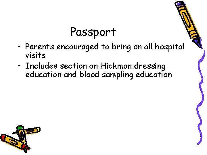Passport • Parents encouraged to bring on all hospital visits • Includes section on
