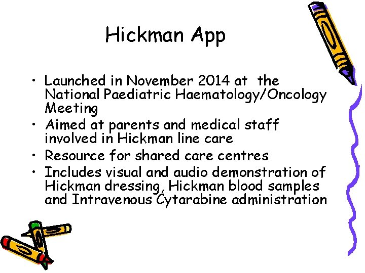 Hickman App • Launched in November 2014 at the National Paediatric Haematology/Oncology Meeting •