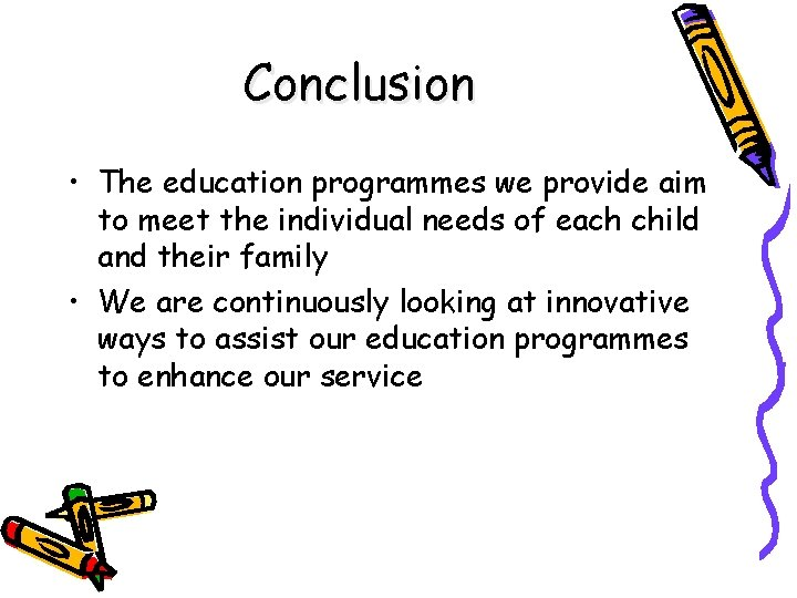 Conclusion • The education programmes we provide aim to meet the individual needs of