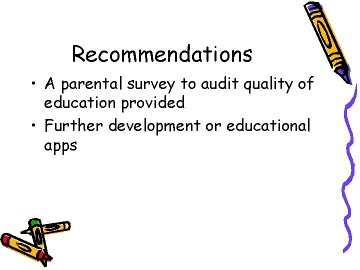 Recommendations • A parental survey to audit quality of education provided • Further development