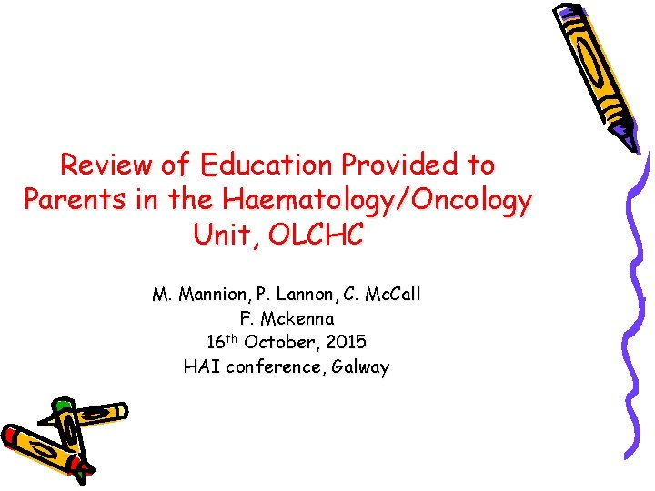 Review of Education Provided to Parents in the Haematology/Oncology Unit, OLCHC M. Mannion, P.