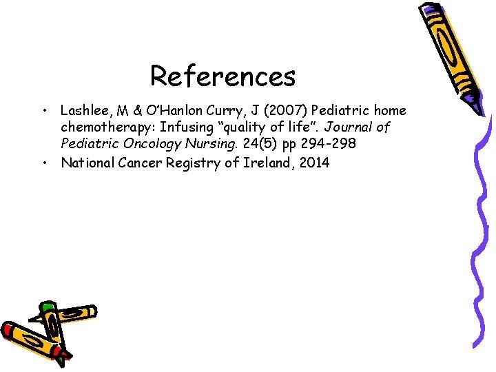 "References • Lashlee, M & O'Hanlon Curry, J (2007) Pediatric home chemotherapy: Infusing ""quality"