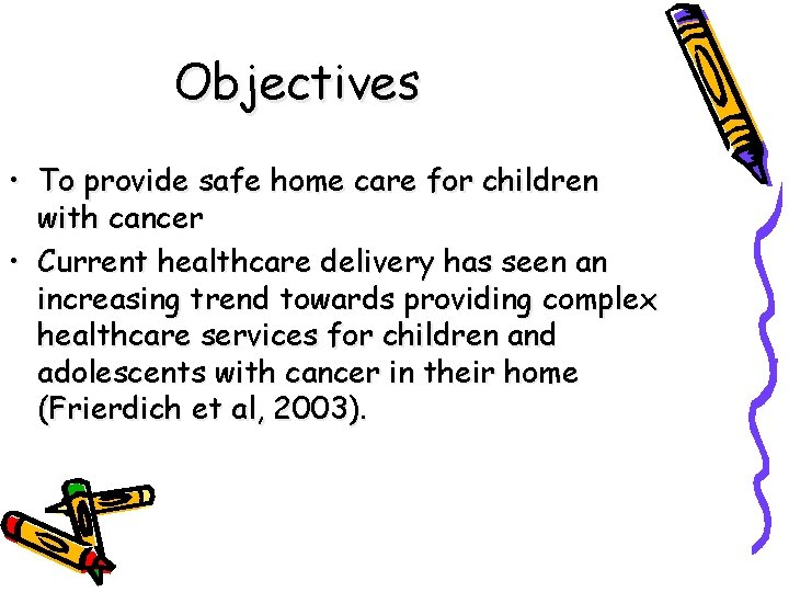 Objectives • To provide safe home care for children with cancer • Current healthcare