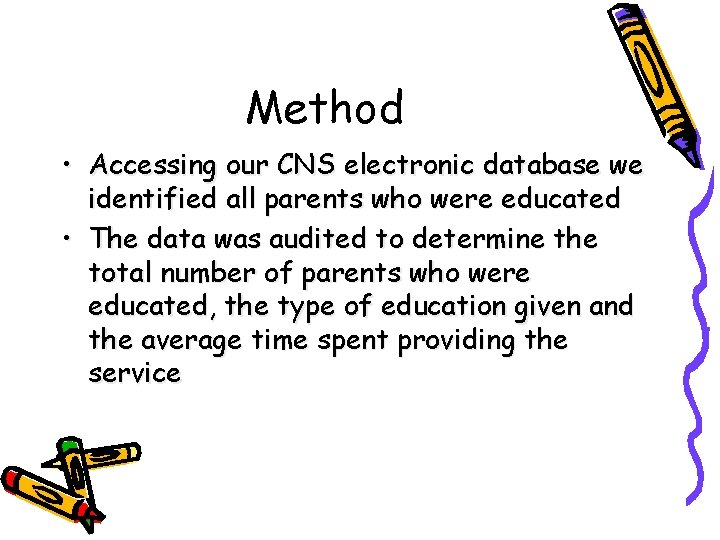 Method • Accessing our CNS electronic database we identified all parents who were educated