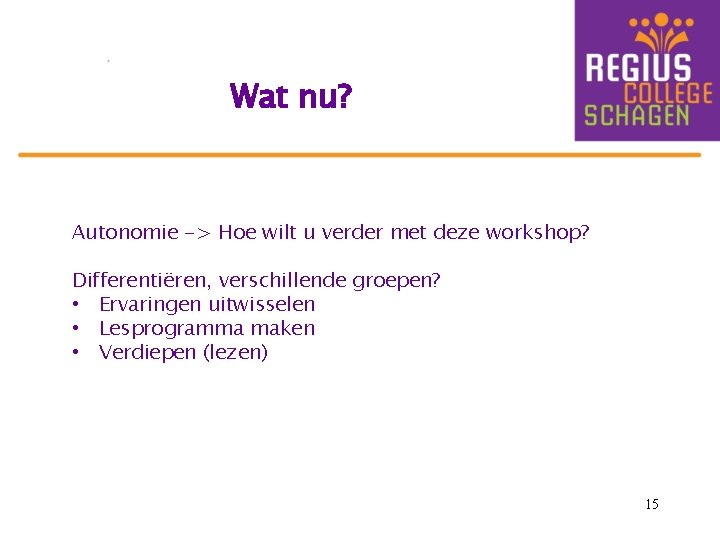 Wat nu? Autonomie -> Hoe wilt u verder met deze workshop? Differentiëren, verschillende groepen?