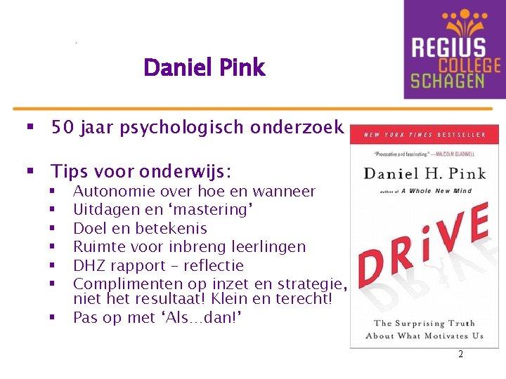Daniel Pink § 50 jaar psychologisch onderzoek § Tips voor onderwijs: § § §