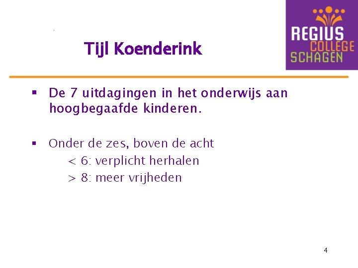 Tijl Koenderink § De 7 uitdagingen in het onderwijs aan hoogbegaafde kinderen. § Onder