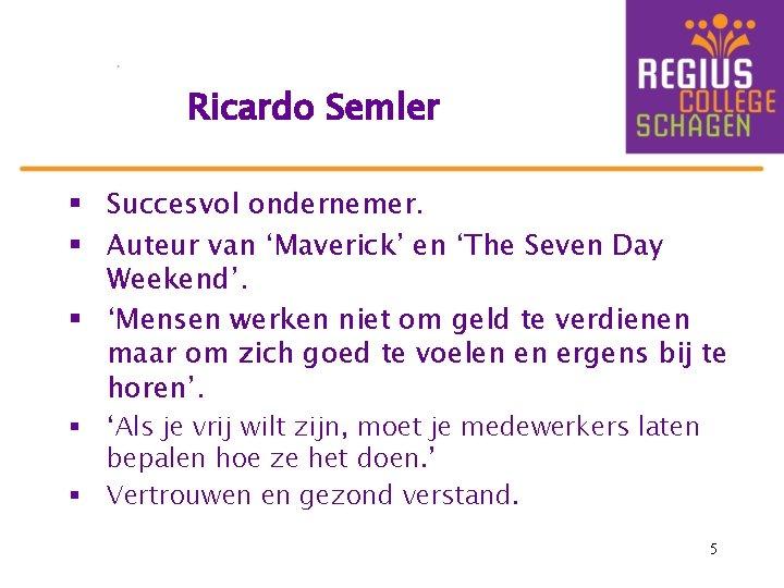 Ricardo Semler § Succesvol ondernemer. § Auteur van 'Maverick' en 'The Seven Day Weekend'.