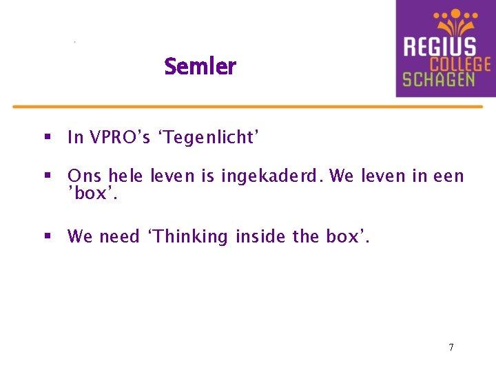 Semler § In VPRO's 'Tegenlicht' § Ons hele leven is ingekaderd. We leven in