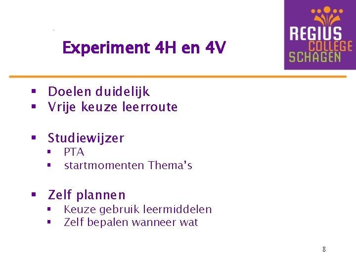 Experiment 4 H en 4 V § Doelen duidelijk § Vrije keuze leerroute §