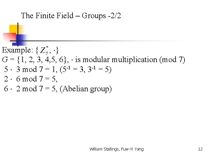 The Finite Field – Groups -2/2 Example: { , } G = {1, 2,