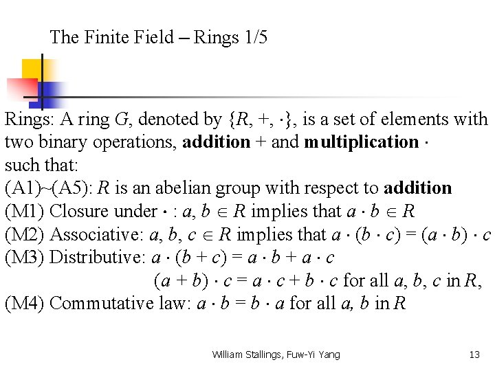 The Finite Field – Rings 1/5 Rings: A ring G, denoted by {R, +,