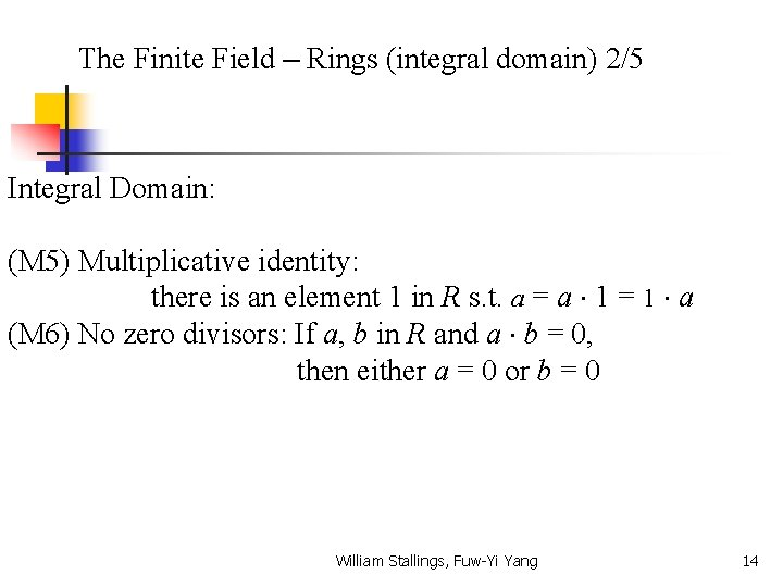 The Finite Field – Rings (integral domain) 2/5 Integral Domain: (M 5) Multiplicative identity: