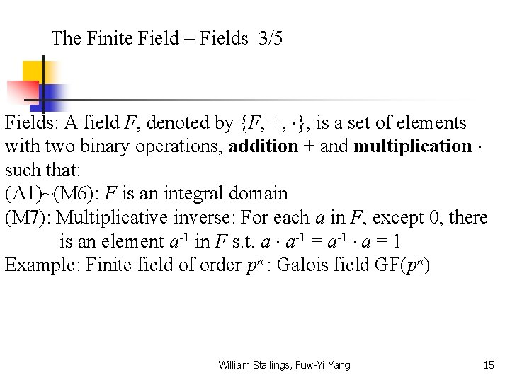 The Finite Field – Fields 3/5 Fields: A field F, denoted by {F, +,