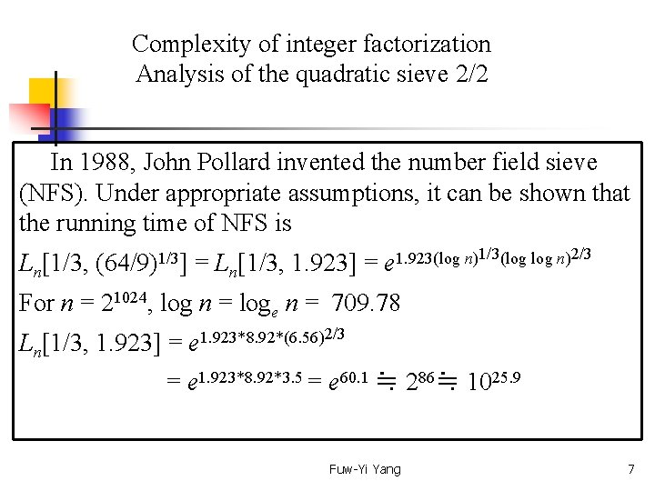 Complexity of integer factorization Analysis of the quadratic sieve 2/2 In 1988, John Pollard
