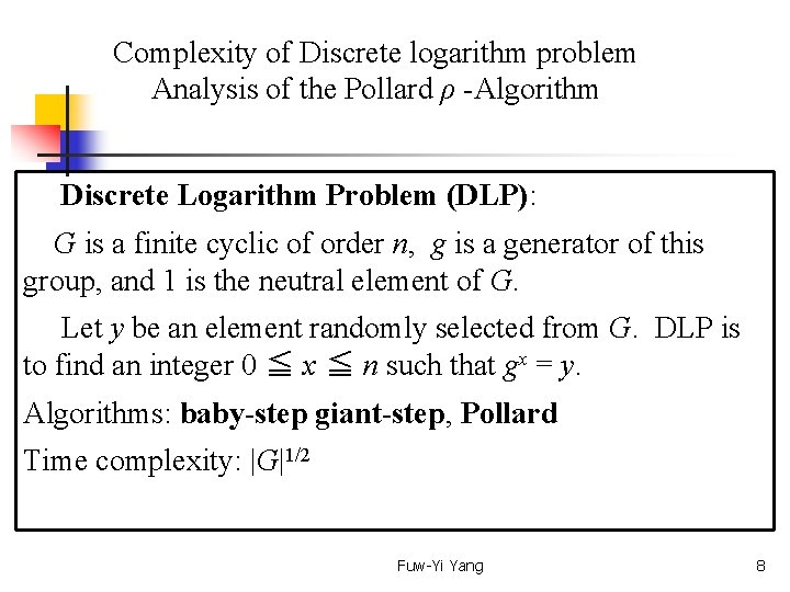 Complexity of Discrete logarithm problem Analysis of the Pollard ρ -Algorithm Discrete Logarithm Problem