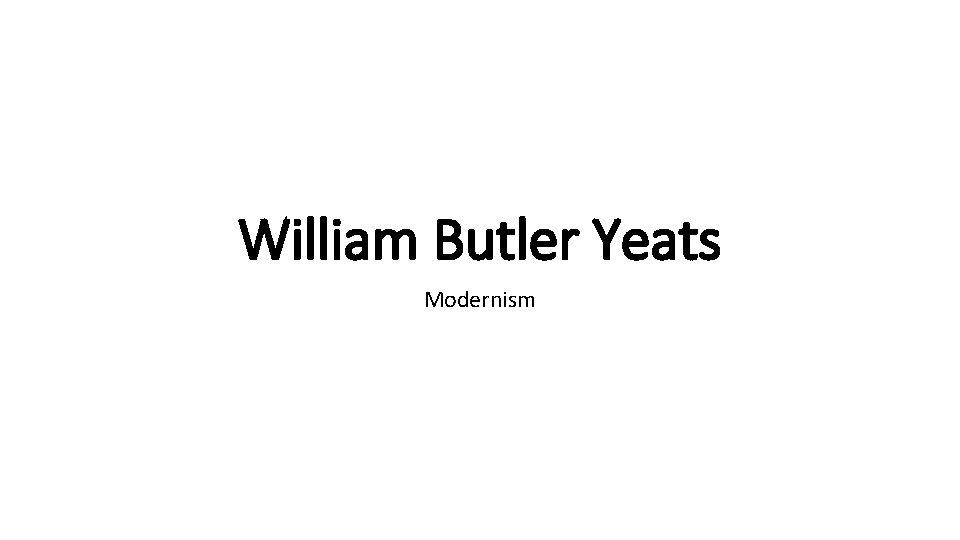 William Butler Yeats Modernism